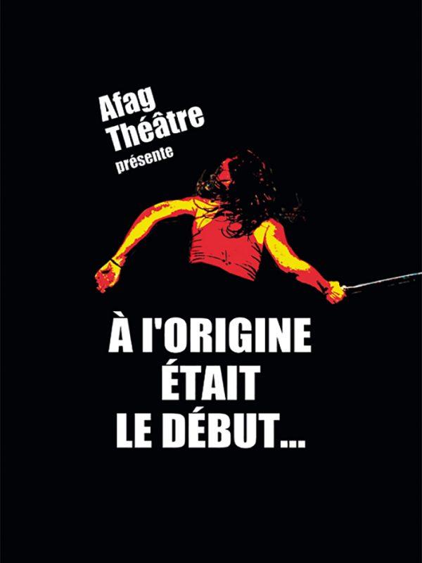 """La Compagnie AFAG THÉÂTRE dans """"À L'ORIGINE ÉTAIT LE DÉBUT…"""""""